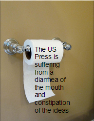 The US Press is suffering from a Diarrhea of the mouth and constipation of the ideas